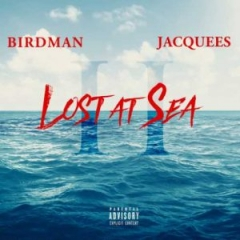 Lost At Sea 2 BY Birdman x Jacquees